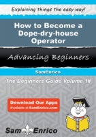 How to Become a Dope-dry-house Operator