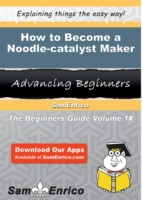 How to Become a Noodle-catalyst Maker