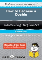 How to Become a Double