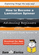 How to Become a Lamination Spinner