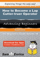 How to Become a Lap Cutter-truer Operato