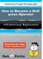 How to Become a Drill-press Operator