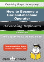 How to Become a Garland-machine Operator