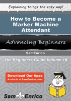How to Become a Marker Machine Attendant