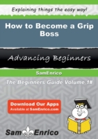 How to Become a Grip Boss