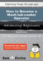 How to Become a Mash-tub-cooker Operator