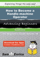 How to Become a Handle-machine Operator