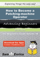 How to Become a Patching-machine Operato