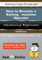 How to Become a Batting-machine Operator