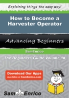 How to Become a Harvester Operator