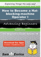 How to Become a Hat-blocking-machine Ope