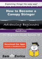 How to Become a Canopy Stringer