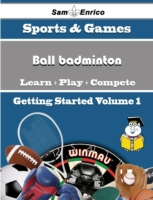 Beginners Guide to Ball badminton (Volum