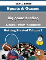 Beginners Guide to Big game hunting (Vol