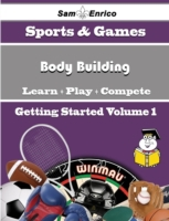 Beginners Guide to Body Building (Volume