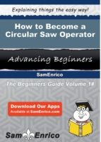 How to Become a Circular Saw Operator