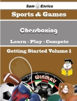 Beginners Guide to Chessboxing (Volume 1