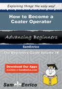 How to Become a Coater Operator