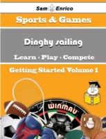 Beginners Guide to Dinghy sailing (Volum