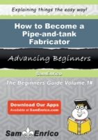 How to Become a Pipe-and-tank Fabricator