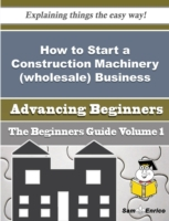 How to Start a Construction Machinery (w
