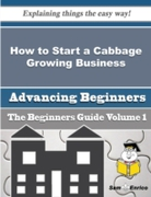 How to Start a Cabbage Growing Business