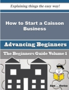 How to Start a Caisson Business (Beginne