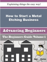 How to Start a Metal Etching Business (B