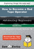 How to Become a Rod Tape Operator