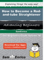 How to Become a Rod-and-tube Straightene