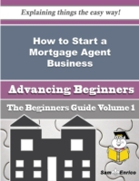 How to Start a Mortgage Agent Business (