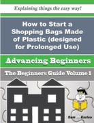 How to Start a Shopping Bags Made of Pla