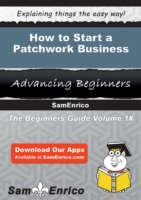 How to Start a Patchwork Business