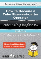 How to Become a Tube Sizer-and-cutter Op