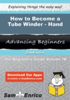 How to Become a Tube Winder - Hand