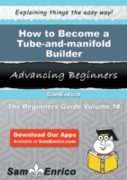 How to Become a Tube-and-manifold Builde