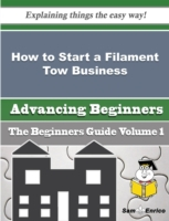 How to Start a Filament Tow Business (Be