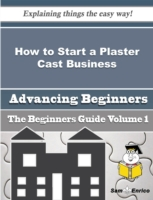 How to Start a Plaster Cast Business (Be