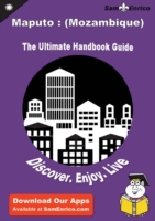 Ultimate Handbook Guide to Maputo : (Moz