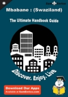 Ultimate Handbook Guide to Mbabane : (Sw