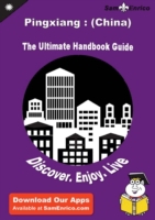 Ultimate Handbook Guide to Pingxiang : (