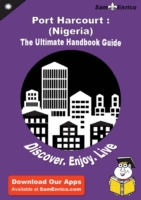 Ultimate Handbook Guide to Port Harcourt