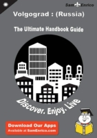 Ultimate Handbook Guide to Volgograd : (