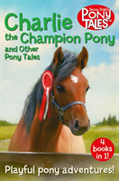 Charlie the Champion Pony and Other Pony