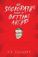 The Sociopath's Guide to Getting Ahead