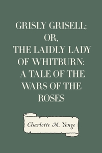 Grisly Grisell; Or, The Laidly Lady of W