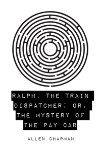 Ralph, the Train Dispatcher; Or, The Mys
