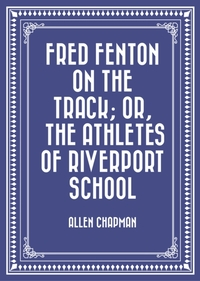 Fred Fenton on the Track; Or, The Athlet