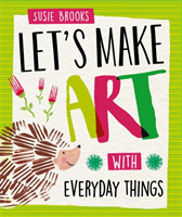 Let's Make Art: With Everyday Things
