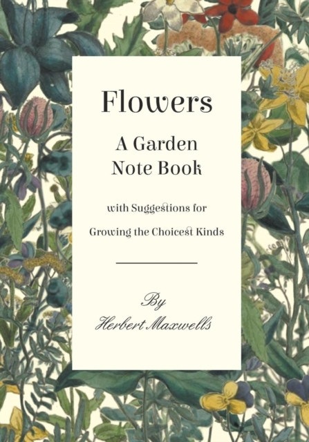 Flowers - A Garden Note Book with Sugges